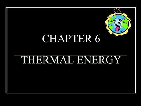 CHAPTER 6 THERMAL ENERGY. PS 7 a-c 1. I can illustrate and explain the addition and subtraction of heat on the motion of molecules. 2. I can distinguish.