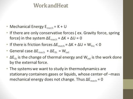 Work andHeat Mechanical Energy E mech = K + U If there are only conservative forces ( ex. Gravity force, spring force) in the system ΔE mech = ΔK + ΔU.