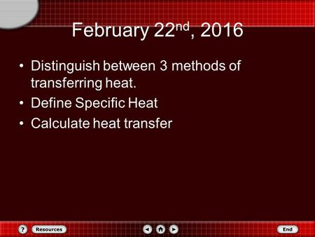 February 22 nd, 2016 Distinguish between 3 methods of transferring heat. Define Specific Heat Calculate heat transfer.