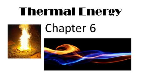 Thermal Energy Chapter 6. Describe things you do to make yourself feel warmer or cooler.