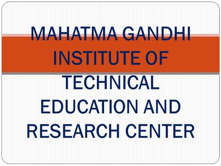 MAHATMA GANDHI INSTITUTE OF TECHNICAL EDUCATION AND RESEARCH CENTER.