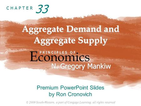 © 2009 South-Western, a part of Cengage Learning, all rights reserved C H A P T E R Aggregate Demand and Aggregate Supply E conomics P R I N C I P L E.