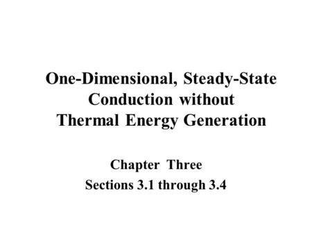 One-Dimensional, Steady-State Conduction without Thermal Energy Generation Chapter Three Sections 3.1 through 3.4.