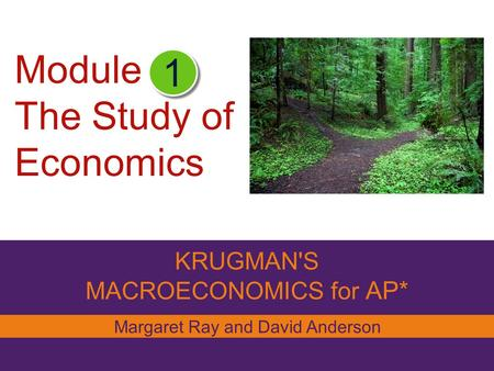 KRUGMAN'S MACROECONOMICS for AP* Module The Study of Economics 1 Margaret Ray and David Anderson NEW PICTURE TO COME.