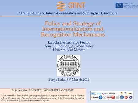 Strengthening of Internationalisation in B&H Higher Education Policy and Strategy of Internationalization and Recognition Mechanisms Izabela Dankić, Vice.