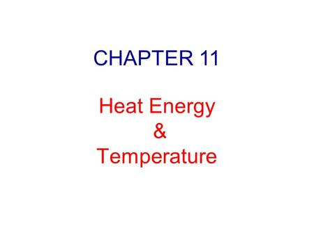 Heat Energy & Temperature CHAPTER 11. Heat Sources Is fire the only source?