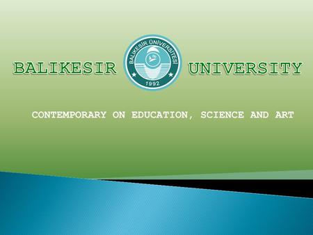 CONTEMPORARY ON EDUCATION, SCIENCE AND ART. Balıkesir Balıkesir is located in the western part of Turkey. It is bounded on the west by the Çanakkale Strait.