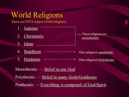 World Religions There are FIVE major world religions: 1.Judaism 2.Christianity 3.Islam 4.Buddhism 5.Hinduism These religions are monotheistic This religion.