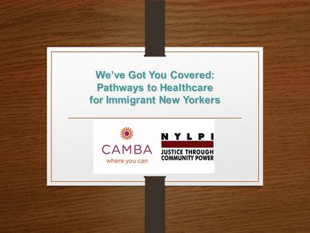 We've Got You Covered: Pathways to Healthcare for Immigrant New Yorkers.