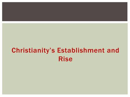 Christianity's Establishment and Rise. The Greatest Extent of the Roman Empire – 14 CE.