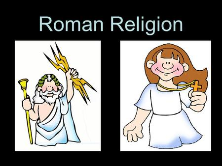 Roman Religion. Early Roman Religion Based on the Greek polytheistic religion Influential today because symbols and images are used in literature, art,
