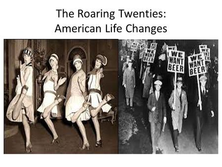 The Roaring Twenties: American Life Changes. Learning Goal 1.Explain how America reacted to a changing society by examining issues associated with Prohibition,