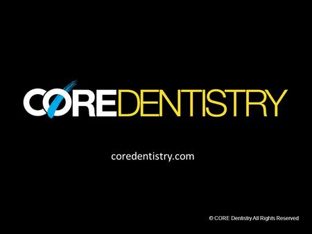 FaceSmileTeeth?'sDX TP coredentistry.com © CORE Dentistry All Rights Reserved.