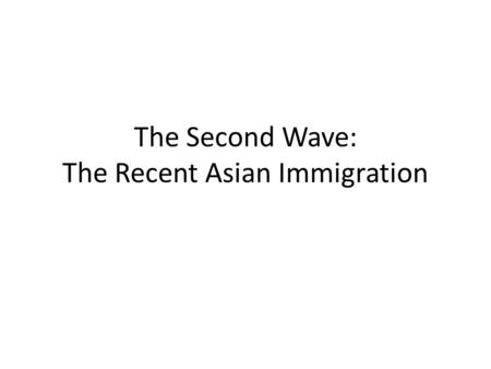 The Second Wave: The Recent Asian Immigration. The Immigration Act of 1965 Abolished the national-origins quotas and provided for the annual admission.