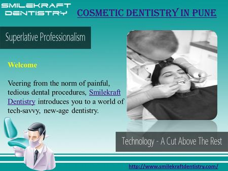 cosmetic dentistry in Pune Welcome Veering from the norm of painful, tedious dental procedures, Smilekraft Dentistry.
