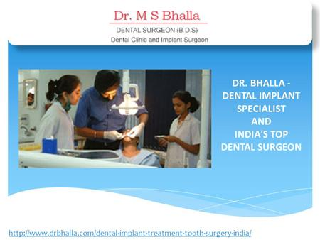 DR. BHALLA - DENTAL IMPLANT SPECIALIST AND INDIA'S TOP DENTAL SURGEON