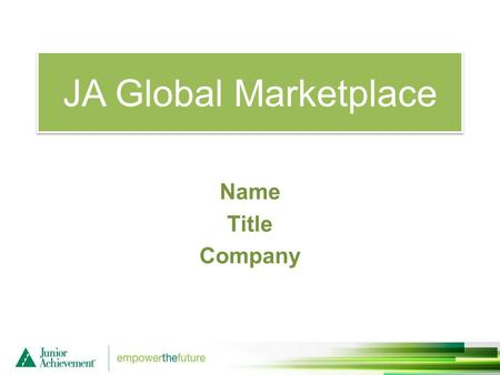 "JA Global Marketplace Name Title Company. JA Global Marketplace Session One Objectives: ""X"" Marks the Spot Define trade Explain why countries trade with."