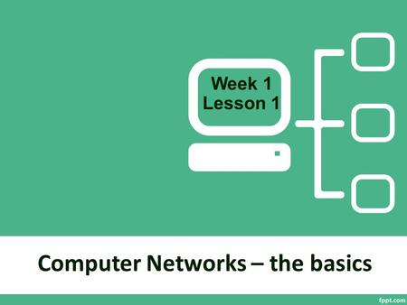 Computer Networks – the basics Week 1 Lesson 1. In this project, you will be learning about the computer networks which we use every day – when we log.