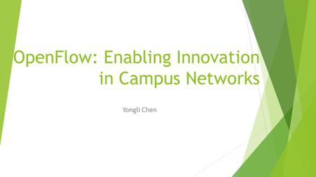 OpenFlow: Enabling Innovation in Campus Networks Yongli Chen.
