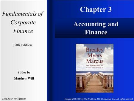 Chapter 3 Fundamentals of Corporate Finance Fifth Edition Slides by Matthew Will McGraw-Hill/Irwin Copyright © 2007 by The McGraw-Hill Companies, Inc.