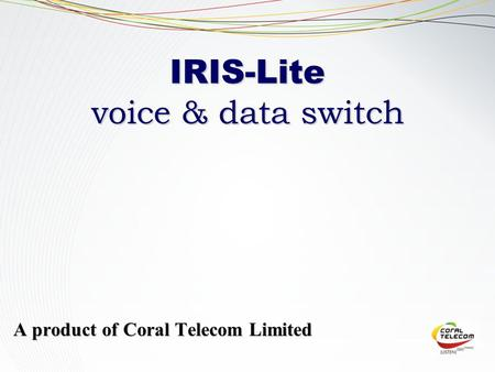 IRIS-Lite voice & data switch A product of Coral Telecom Limited.