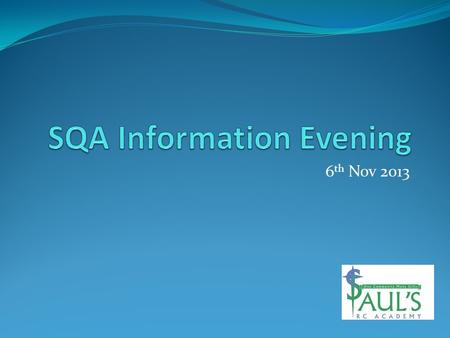 6 th Nov 2013. Documents you should have Internal assessment Dates Learner's Journey SQA Information booklet SQA Information card Use the school website.