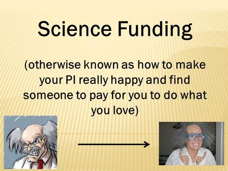 Science Funding (otherwise known as how to make your PI really happy and find someone to pay for you to do what you love)