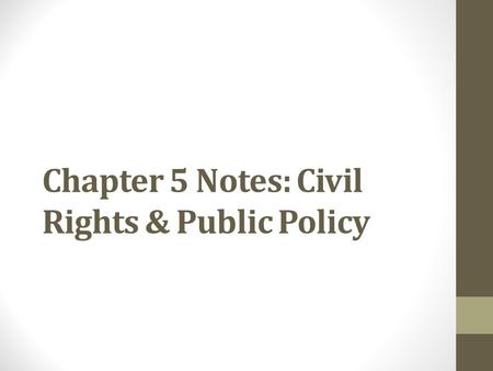 Chapter 5 Notes: Civil Rights & Public Policy. Civil Rights – Policies designed to protect ppl against arbitrary or discriminatory treatment by government.