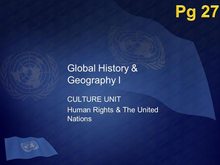 Global History & Geography I CULTURE UNIT Human Rights & The United Nations.