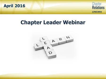 April 2016 Chapter Leader Webinar 0. Tanya Bittenbender NCMA Chapter Relations Manager Vanesa Powers NCMA Chapter Relations Specialist 1 Welcome!