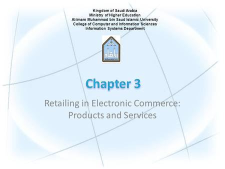 Retailing in Electronic Commerce: Products and Services Kingdom of Saudi Arabia Ministry of Higher Education Al-Imam Muhammad bin Saud Islamic University.