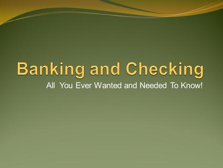 All You Ever Wanted and Needed To Know!. Types of Checking Accounts Depending on where you choose to bank, there are several different kinds of checking.