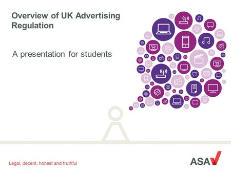 A presentation for students Overview of UK Advertising Regulation.
