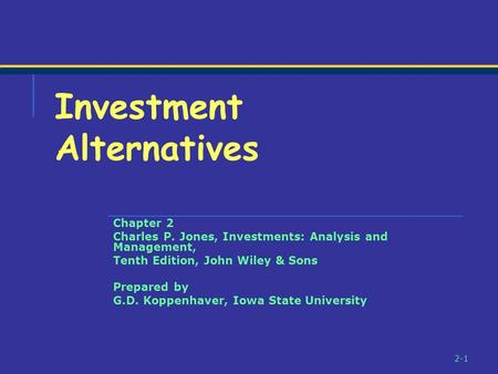 2-1 Chapter 2 Charles P. Jones, Investments: Analysis and Management, Tenth Edition, John Wiley & Sons Prepared by G.D. Koppenhaver, Iowa State University.