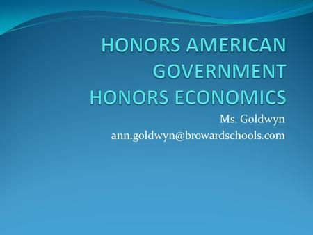 Ms. Goldwyn Course Description Survey Course ½ credit required for graduation 9 weeks.