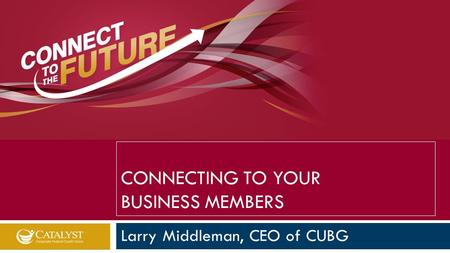 Larry Middleman, CEO of CUBG CONNECTING TO YOUR BUSINESS MEMBERS.