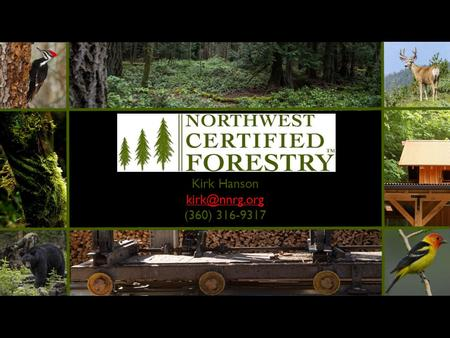 Kirk Hanson (360) 316-9317. Technical & Financial Assistance Programs for Small Forest Landowners.