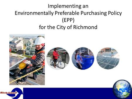 Implementing an Environmentally Preferable Purchasing Policy (EPP) for the City of Richmond.