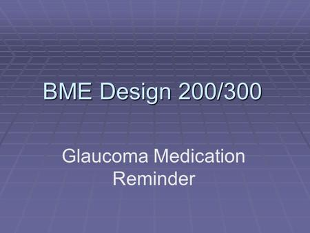 BME Design 200/300 Glaucoma Medication Reminder. Intellectual Property  All information provided by individuals or Design Project Groups during this.