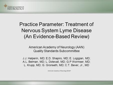Practice Parameter: Treatment of Nervous System Lyme Disease (An Evidence-Based Review) American Academy of Neurology (AAN) Quality Standards Subcommittee.