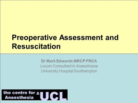 Dr Mark Edwards MRCP FRCA Locum Consultant in Anaesthesia University Hospital Southampton Preoperative Assessment and Resuscitation.