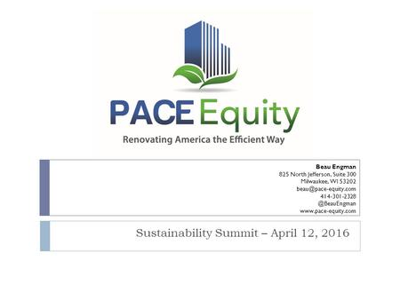 Sustainability Summit – April 12, 2016 Beau Engman 825 North Jefferson, Suite 300 Milwaukee, WI 53202