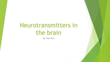 Neurotransmitters in the brain By Joon Kim. Neurotransmitters  A neurotransmitter is a specialized messenger chemical that transfers or sends information.