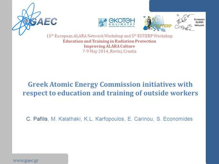 Www.gaec.gr Greek Atomic Energy Commission initiatives with respect to education and training of outside workers 15 th European ALARA Network Workshop.