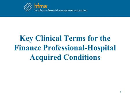 Key Clinical Terms for the Finance Professional-Hospital Acquired Conditions 1.
