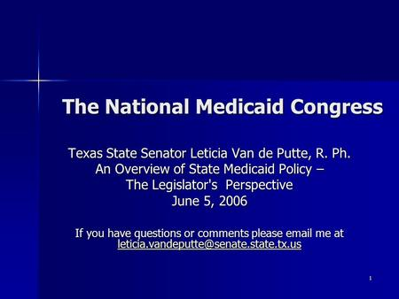 1 The National Medicaid Congress Texas State Senator Leticia Van de Putte, R. Ph. An Overview of State Medicaid Policy – The Legislator's Perspective June.