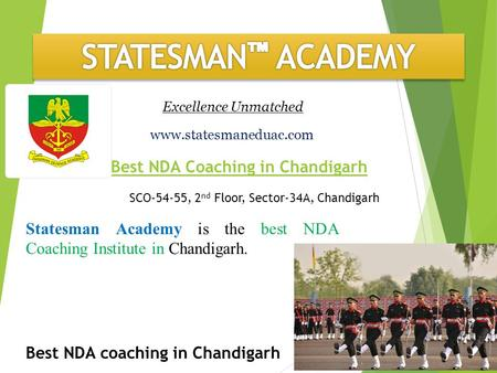 Excellence Unmatched Statesman Academy is the best NDA Coaching Institute in Chandigarh. www.statesmaneduac.com SCO-54-55, 2 nd Floor, Sector-34A, Chandigarh.