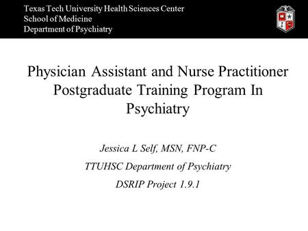 Texas Tech University Health Sciences Center School of Medicine Department of Psychiatry Physician Assistant and Nurse Practitioner Postgraduate Training.