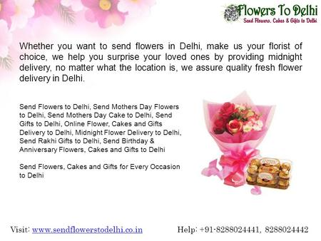 Visit: www.sendflowerstodelhi.co.in Help: +91-8288024441, 8288024442www.sendflowerstodelhi.co.in Whether you want to send flowers in Delhi, make us your.