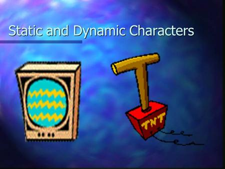 Static and Dynamic Characters. Static Characters A static character is one who remains basically unchanged throughout a work Much like static on a T.V.